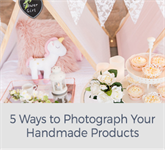 5 Ways to Photograph Your Handmade Products