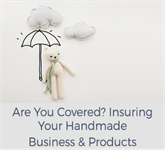 Are You Covered? Insuring Your Handmade Business & Products
