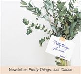 Newsletter: Pretty things, just 'cause