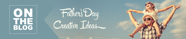 Creative Father's Day Ideas