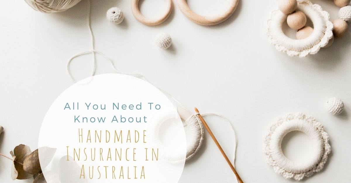 3 Benefits of taking out insurance for your handmade brand and what to look for in Public Liability and Product Liability insurance policies