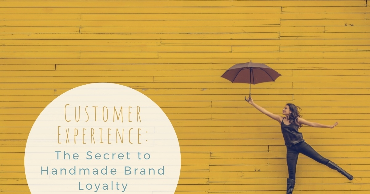 Focus on your customer first to build a solid reputation and loyal following for your handmade brand.