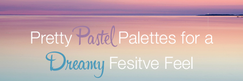 Pretty Pastel Palettes for a Dreamy Festive Season