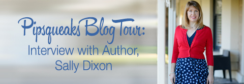 Pipsqueaks Blog Tour: Interview with Author, Sally Dixon