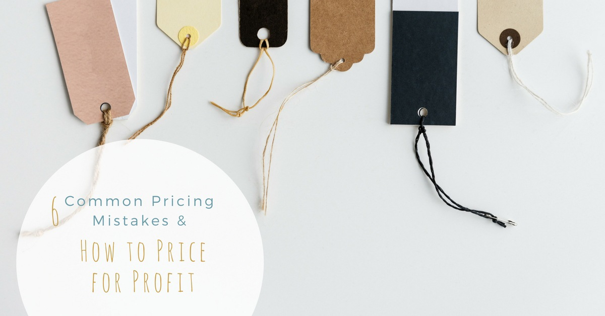 6 Common Pricing Mistakes & How to Price for Profit