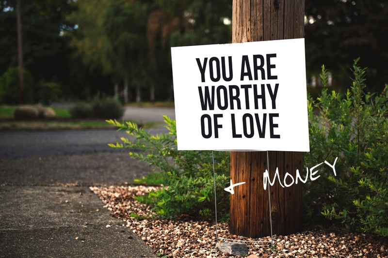 You are worthy of love (and money)
