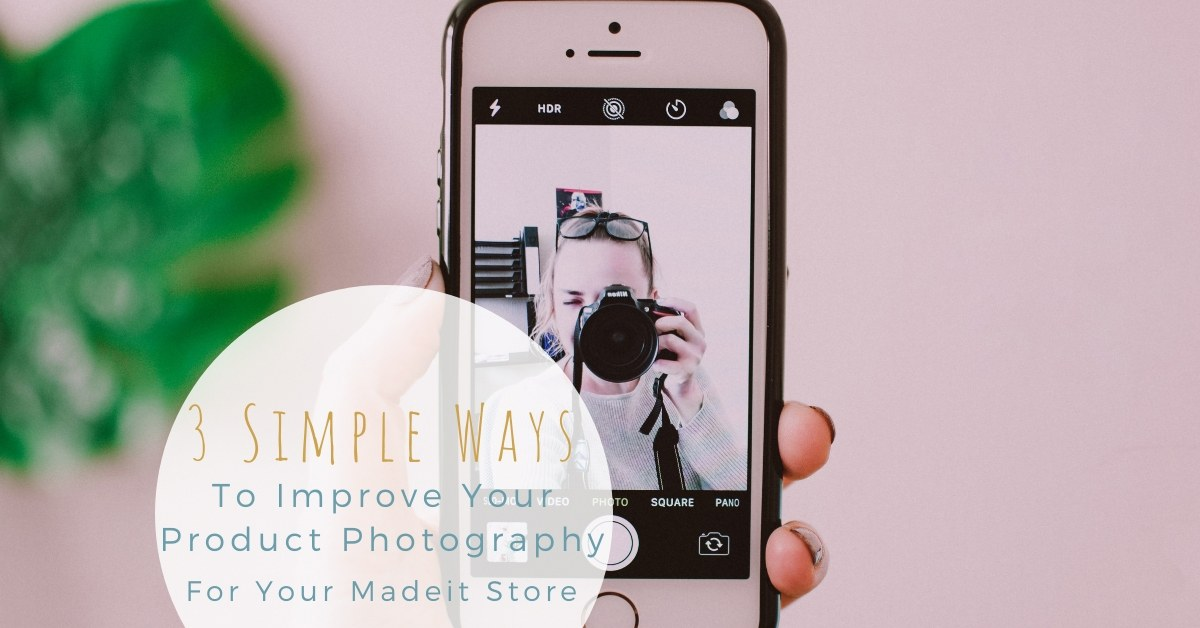 3 Simple Ways to Improve Your Product Photography for Your Madeit Store