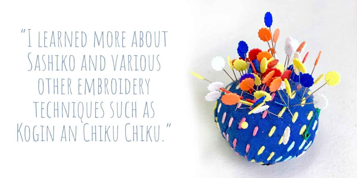 A colourful Chiku Chiku embroidered pin cushion; 'I learned more about Sashiko and various other embroidery techniques such as Kogin and Chiku Chiku'