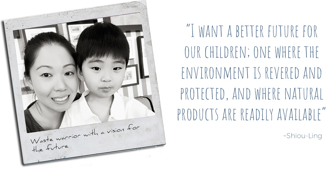 Waging war on waste, Shiou-Ling: 'I want a better future for our children, one where the environment is revered and protected, and where natural products are readily-available'