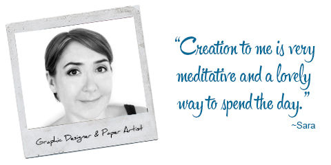 Graphic Designer and Paper Artist, Sara: 'Creation to me is very meditative and a lovely way to spend the day.'