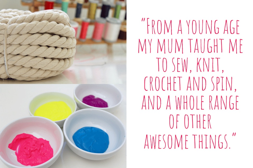 A roll of cord and some screen printing paints: 'From a young age my mum taught me to sew, knit, crochet and spin, and a whole range of other awesome things.'
