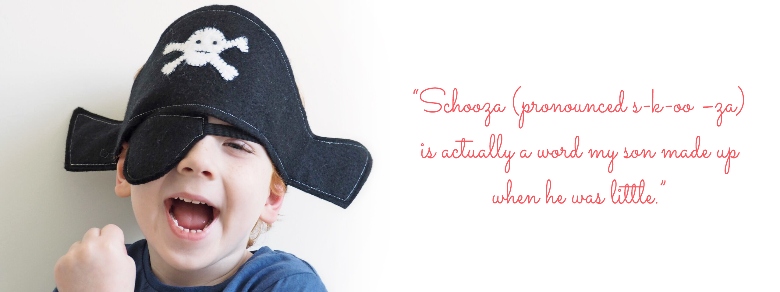 Pirate Hat: 'My children are my biggest inspiration, and my store name, Schooza (pronounced s-k-oo –za) is actually a word my son made up when he was little.'