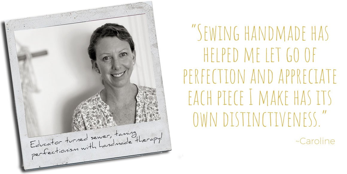Educator turned sewer, taming perfectionism with handmade therapy, Caroline: 'Sewing handmade has helped me let go of perfection and appreciate each piece I make has its own distinctiveness'