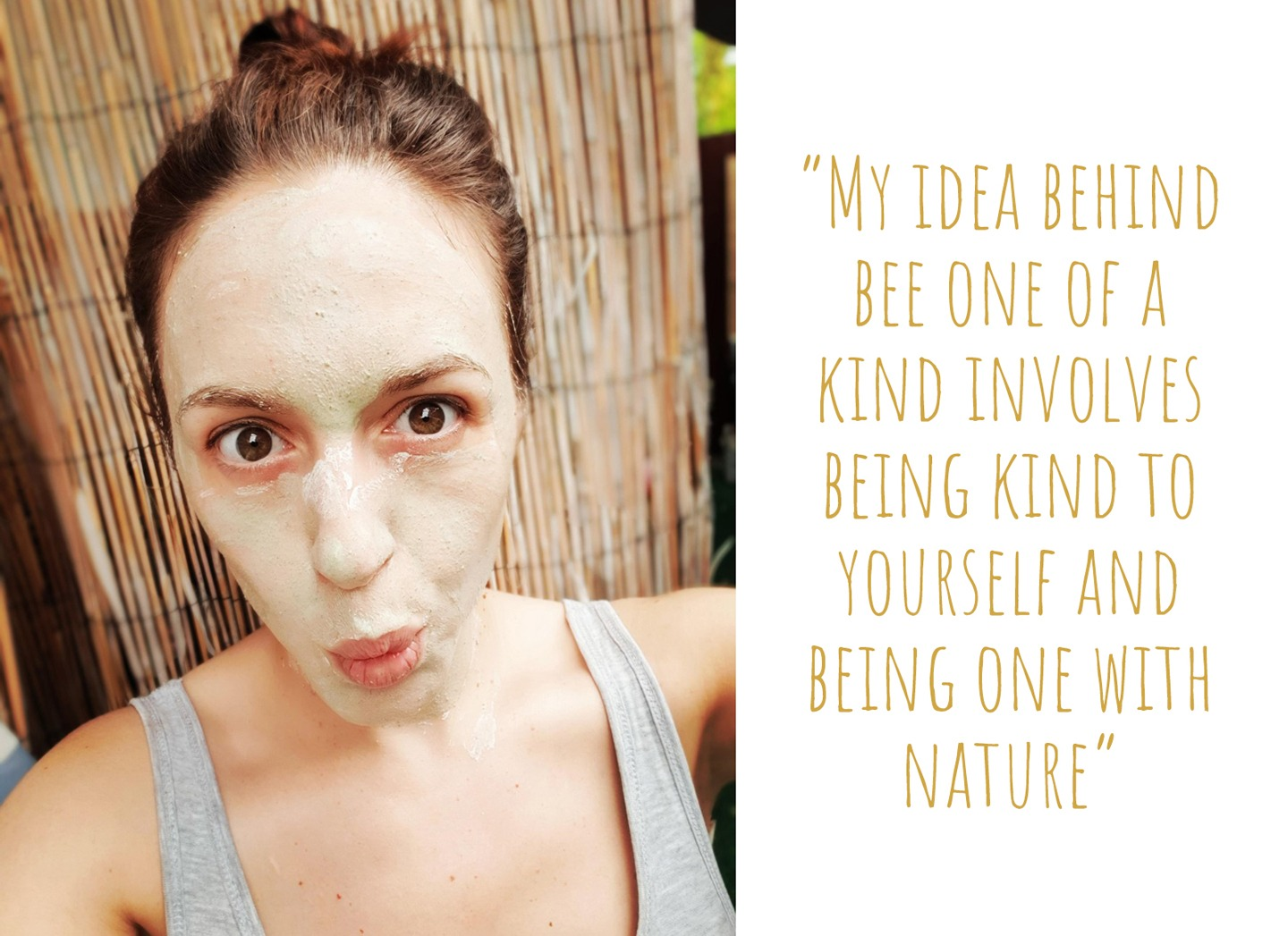 Melissa sporting one of her own natural handmade face masks; 'My idea behind bee one of a kind involves being kind to yourself and being one with nature'