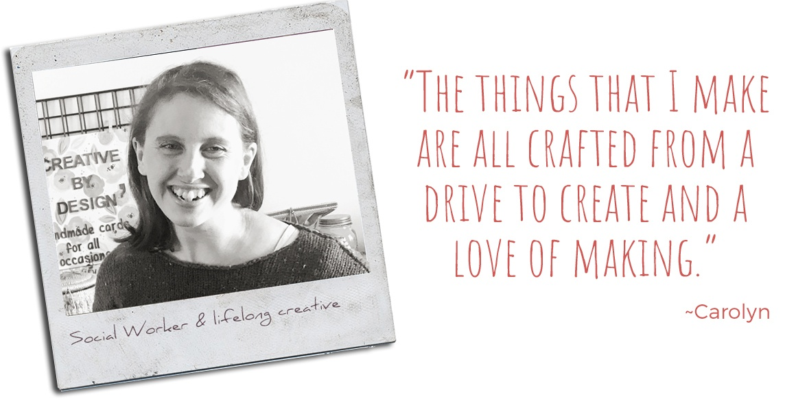 Social worker and life-long creative, Carolyn: 'The things that I make are all crafted from a drive to create and a love of making'