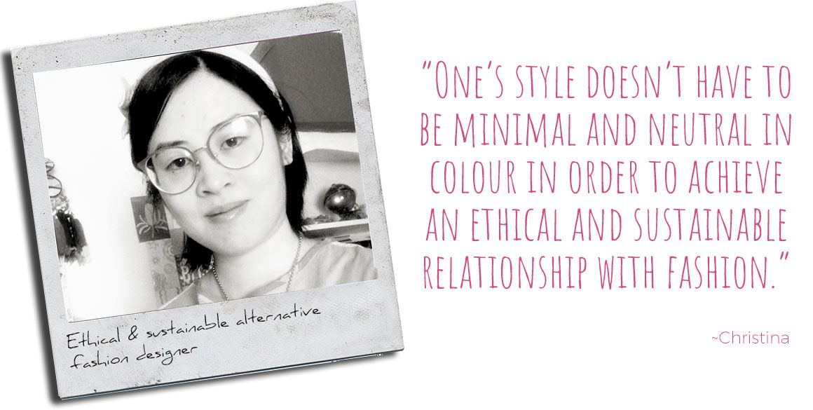 Ethical & sustainable alternative fashion designer, Christina: 'One's style doesn't have to be minimal and neutral in colour in order to achieve an ethical and sustainable relationship with fashion