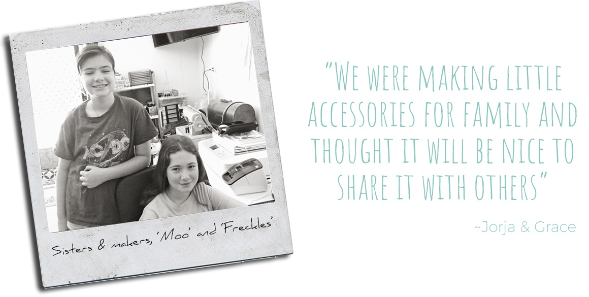 Sisters & makers 'Freckles' & 'Moo', Jorja and Grace: 'We were making little accessories for family and thought it will be nice to share with others'