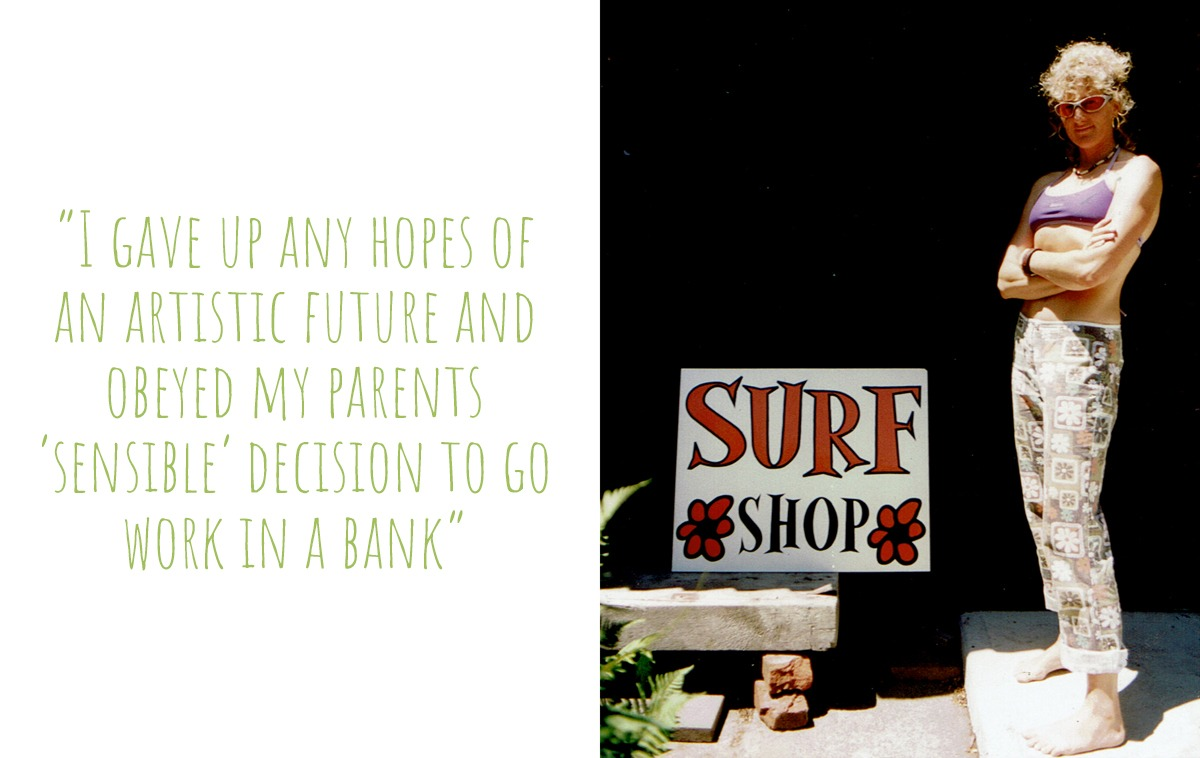Kati in her late twenties, standing by a sign she painted for a local surf shop before she started working as a graphic designer:'I gave up any hopes of an artistic future and obeyed my parents' 'sensible' decision to go work in a bank.