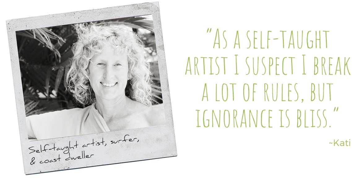 Self-taught artist, surfer & coast dweller, Kati: 'As a self-taught artist I suspect I break a lot of rules, but ignorance is bliss'