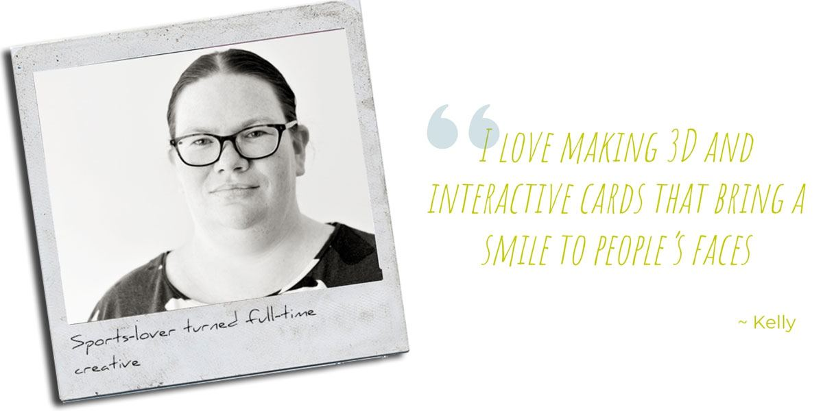 Sports-lover turned full-time creative, Kelly: 'I love making 3D and interactive cards that bring a smile to people's faces'