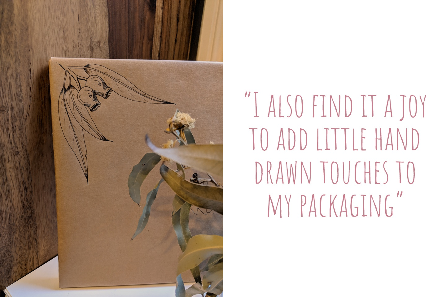 A brown paper package with hand-drawn gum-nuts and gum leaves in one corner; 'I also find it a joy to add little had drawn touches to my packaging'