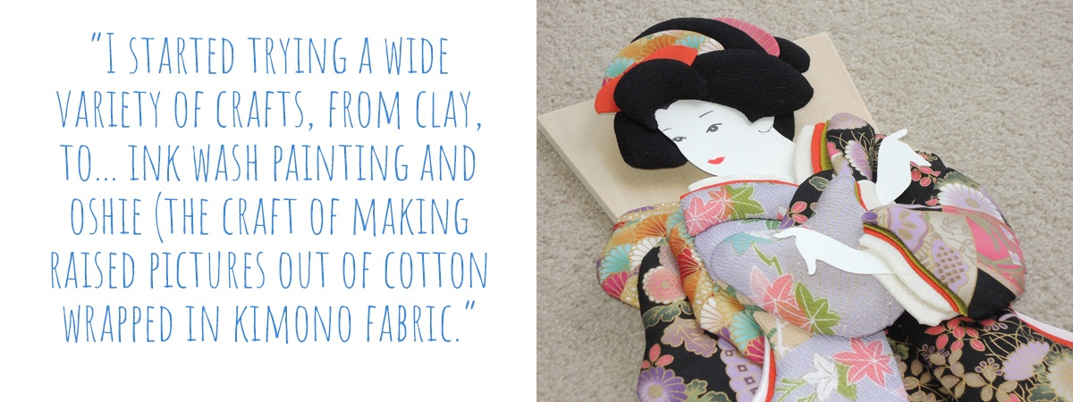 Kei's early Oshie creation: 'I started trying a wide variety of crafts, from clay, to… ink wash painting and oshie (the craft of making raised pictures out of cotton wrapped in kimono fabric.'