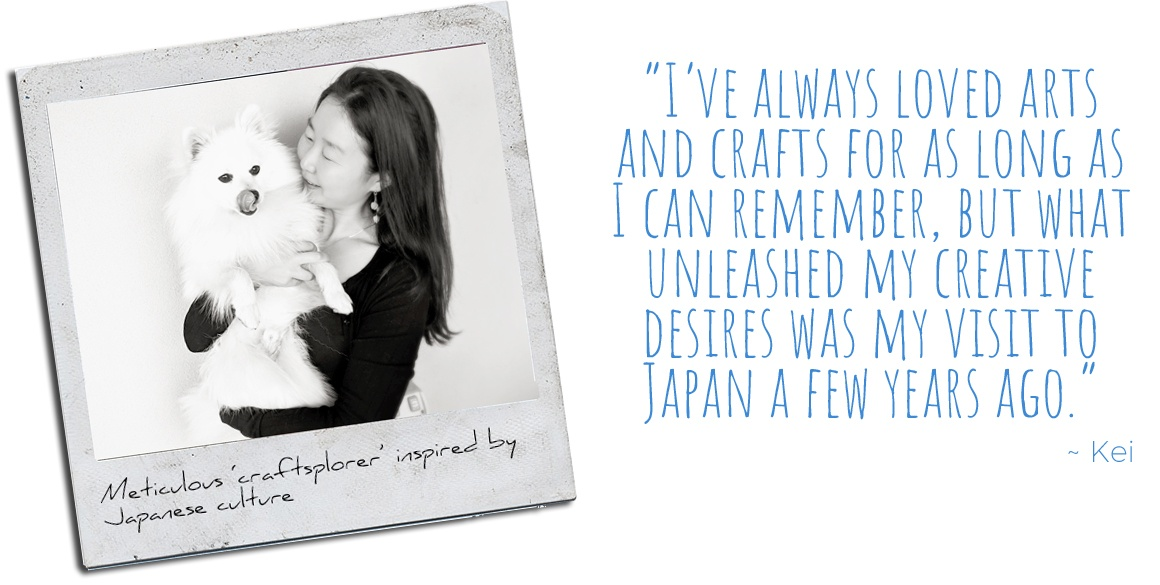 Meticulous 'craftsplorer', Kei, inspired by Japanese culture: 'I've always loved arts and crafts for as long as I can remember , but what unleashed my creative desires was my visit to Japan a few years ago.'
