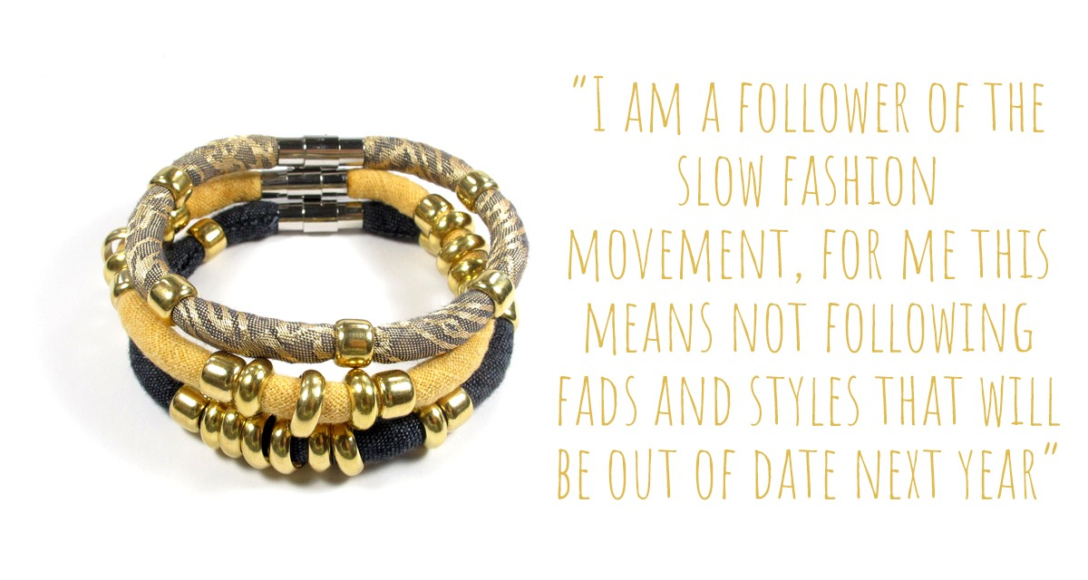 "Black and gold textile bracelet collection: ""I am a follower of the slow fashion movement, for me this means not following fads and styles that will be out of date next year."""