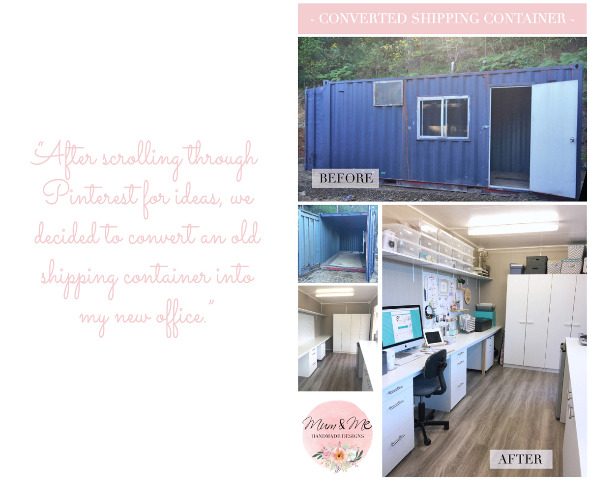 "The Mum & Me Handmade Designs workspace transformation: ""After scrolling through Pinterest for ideas we decided to convert an old shipping container into my new office."""