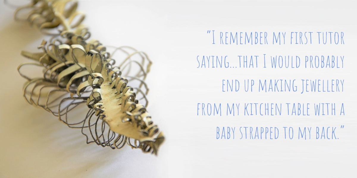 "Metal sculpture by Oh Blackbird's Nest: ""I remember my first tutor saying… that I would probably end up making jewellery from my kitchen table with a baby strapped to my back"""