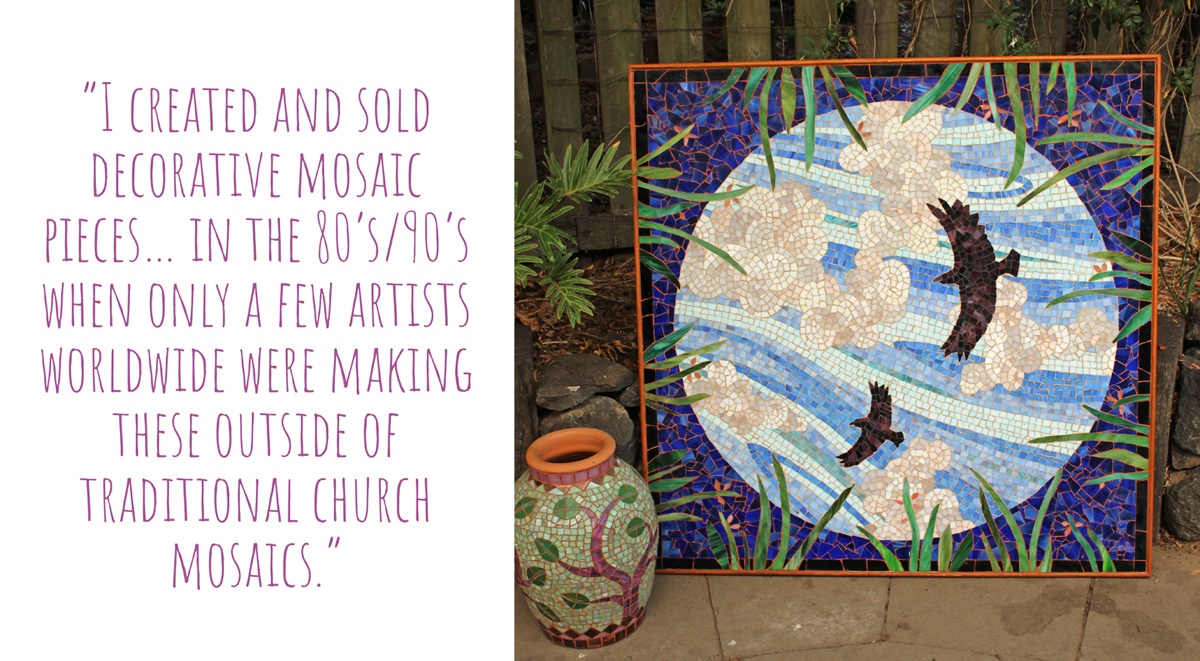 Some of Jan's earlier mosaic work; a mosaic urn and  'Hiding' artwork; 'I created and sold decorative mosaic pieces… in the 80s / 90s when only a few artists worldwide we remaking these outside of traditional church mosaics'