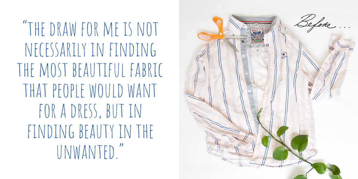 A not-so-special striped shirt ready to be reborn into a beautiful little girl's summer dress; 'The draw for me is not necessarily in finding the most beautiful fabric that people would want for a dress, but in finding beauty in the unwanted.'
