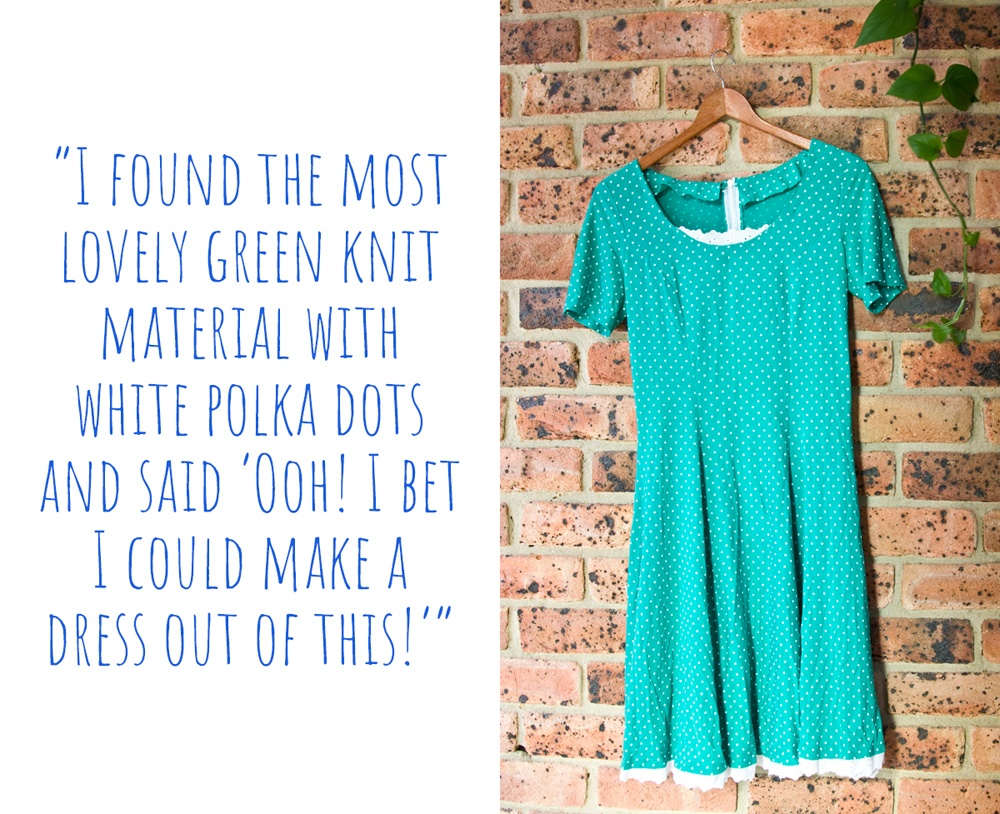The dress that started it all; Lindsey's first hand-stitched dress that was the catalyst for the launch of her slow fashion children's brand, Redress; 'I found the most lovely green knit material with white polka dots and said 'ooh! I bet I could make a dress out of this!''