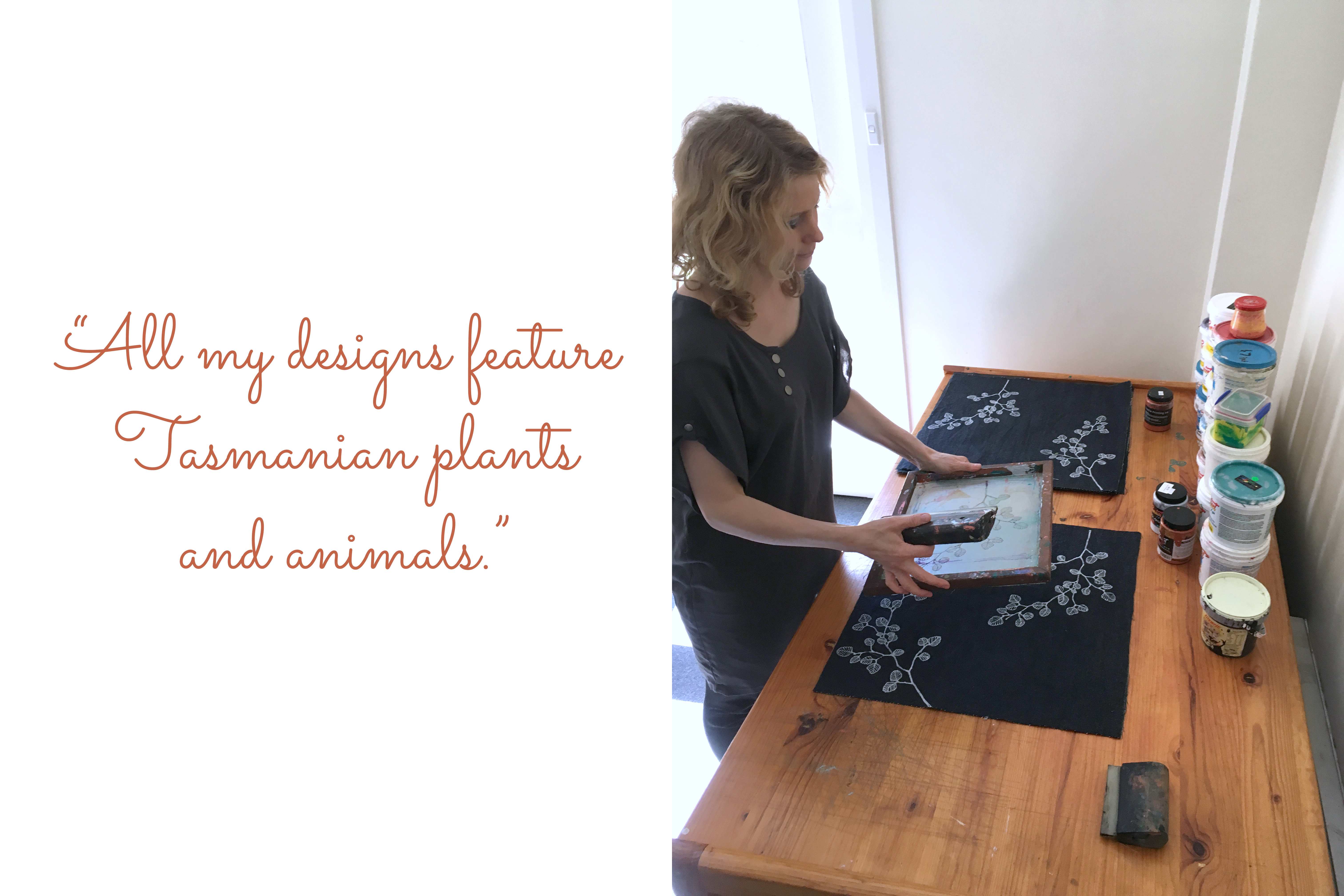 Stalley at work: 'All my designs feature Tasmanian plants and animals.'