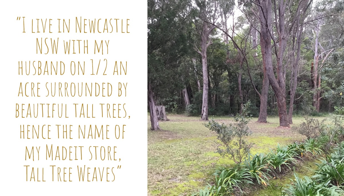 The tall trees surrounding Juliet's home were the namesake for her handmade brand: 'I live in Newcastle NSW with my husband on ½ an acre surrounded by beautiful tall trees, hence the name of my Madeit store, Tall Tree Weaves.'