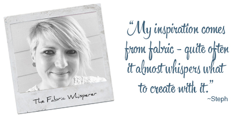 The Fabric Whisperer: My inspiration comes from fabric – quite often it almost whispers what to create with it.